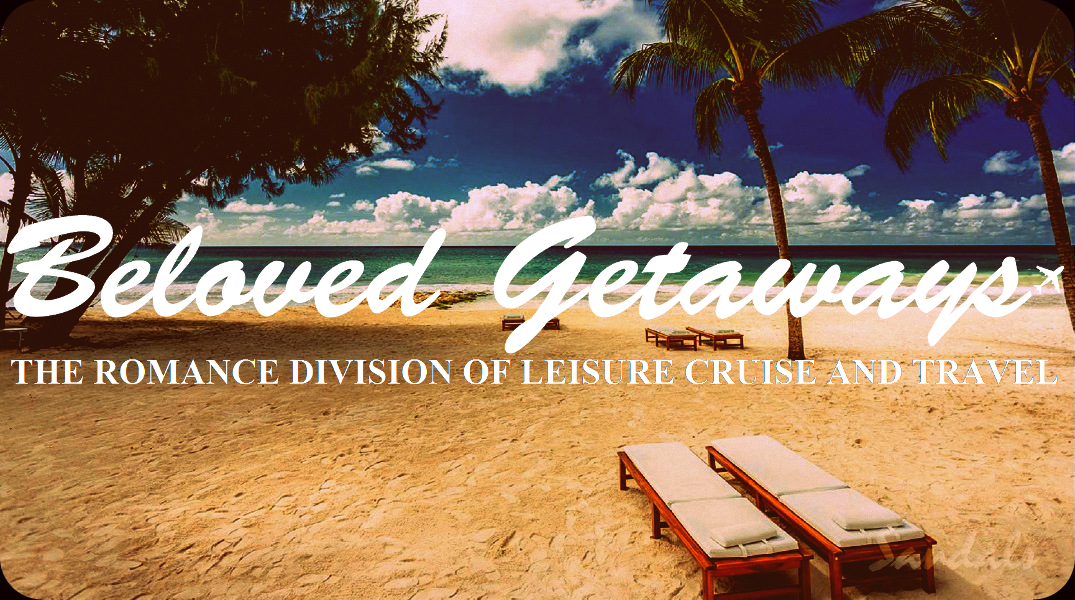 Beloved Getaways, The Romance Division of Leisure Cruise and Travel